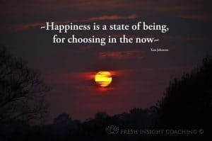 Happiness is a state of being, for choosing in the now