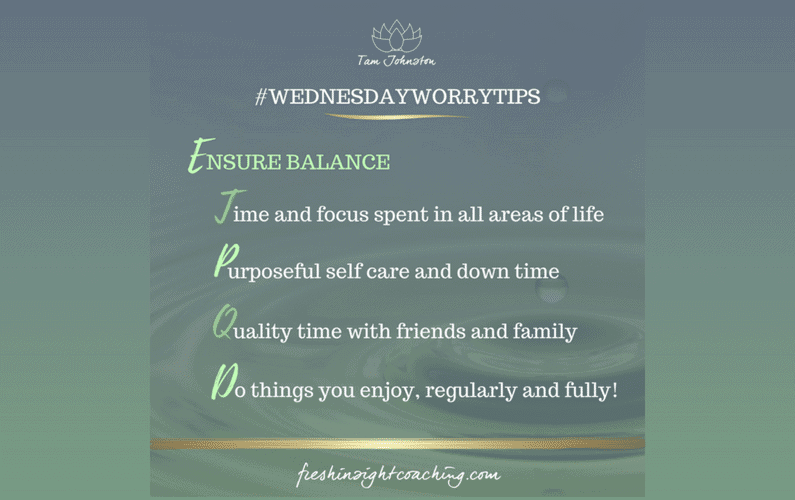 WEEK 7 – Ensure life balance to reduce anxiety and stress